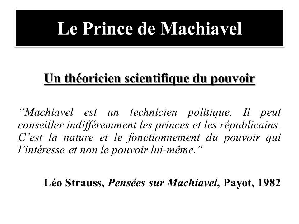 """Le Prince de Machiavel Un théoricien scientifique du pouvoir """"Machiavel est un technicien politique. Il peut conseiller indifféremment les princes et"""