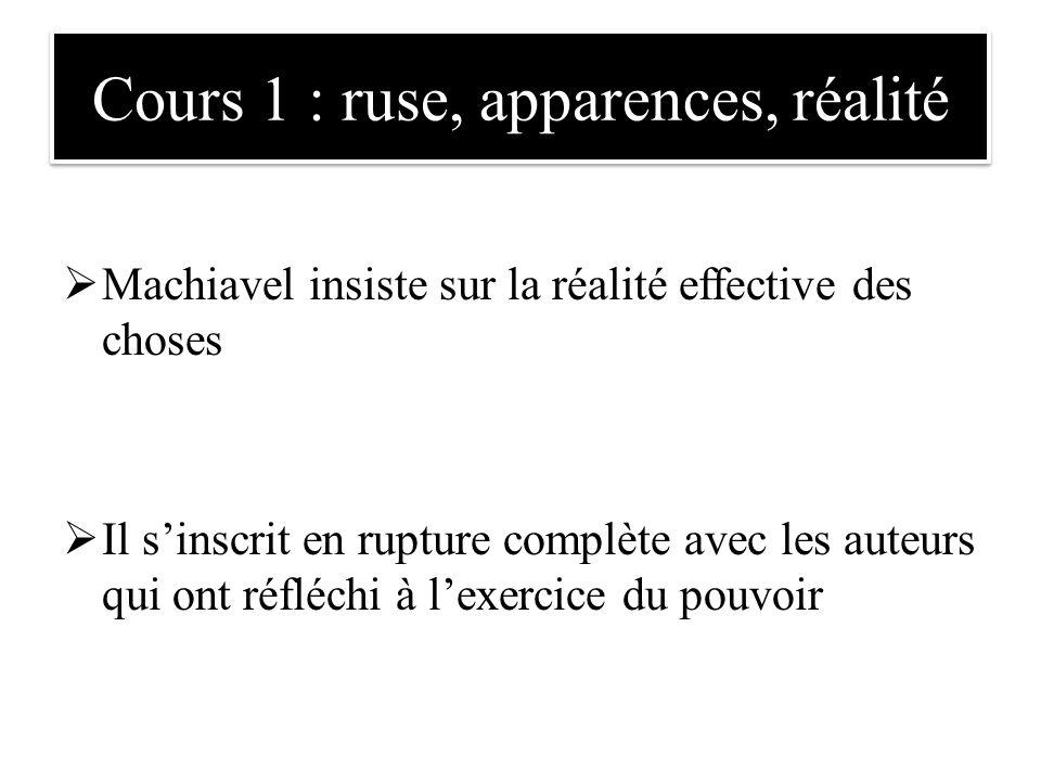 Machiavel insiste sur la réalité effective des choses  Il s'inscrit en rupture complète avec les auteurs qui ont réfléchi à l'exercice du pouvoir C