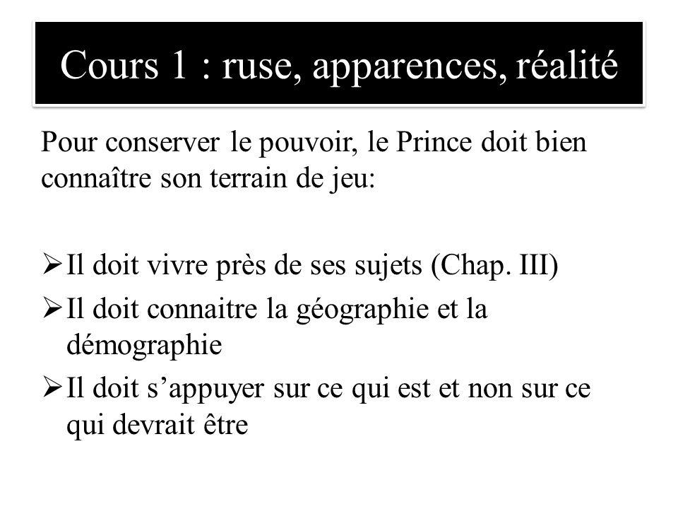 Pour conserver le pouvoir, le Prince doit bien connaître son terrain de jeu:  Il doit vivre près de ses sujets (Chap. III)  Il doit connaitre la géo