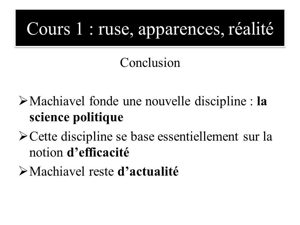Conclusion  Machiavel fonde une nouvelle discipline : la science politique  Cette discipline se base essentiellement sur la notion d'efficacité  Ma