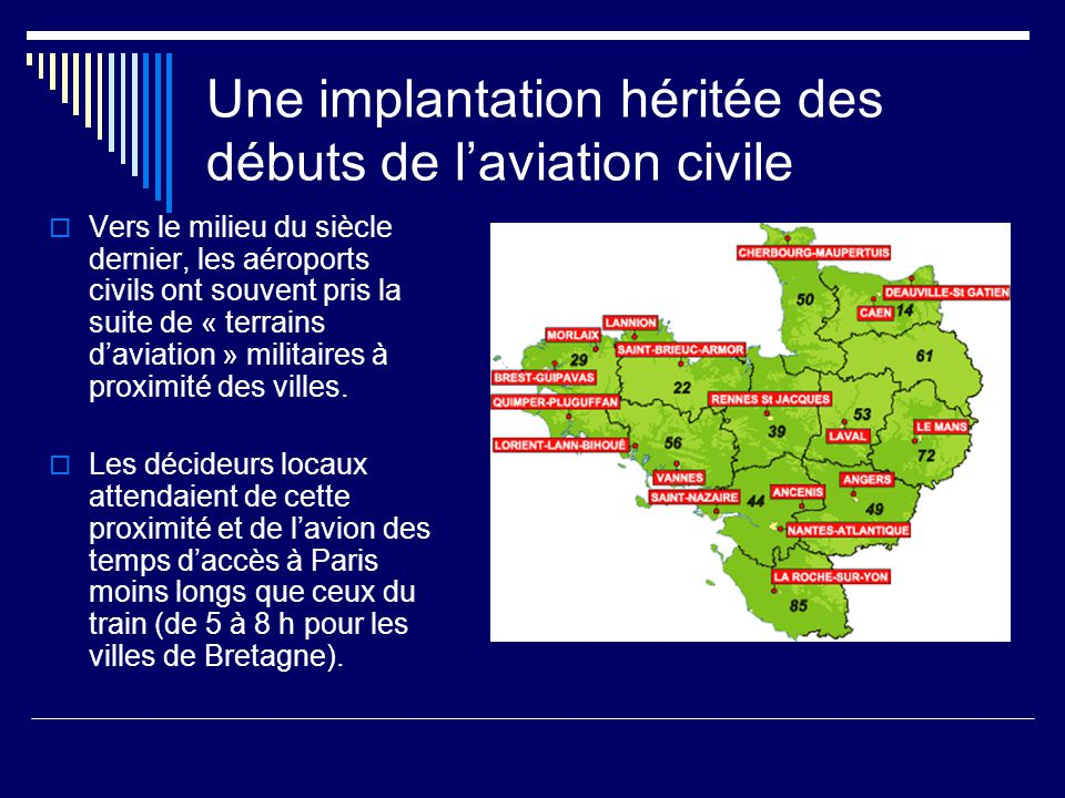 Une implantation héritée des débuts de l'aviation civile  Vers le milieu du siècle dernier, les aéroports civils ont souvent pris la suite de « terrains d'aviation » militaires à proximité des villes.