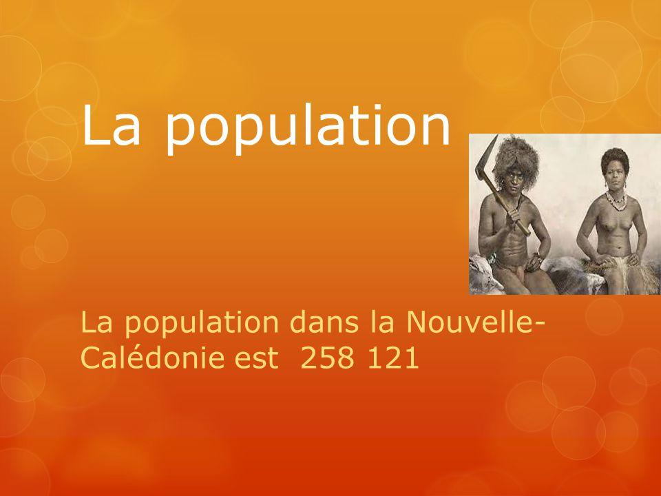 La population La population dans la Nouvelle- Calédonie est 258 121