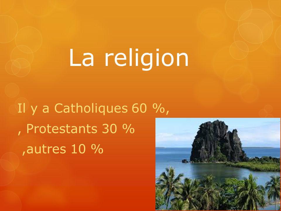 La religion Il y a Catholiques 60 %,, Protestants 30 %,autres 10 %
