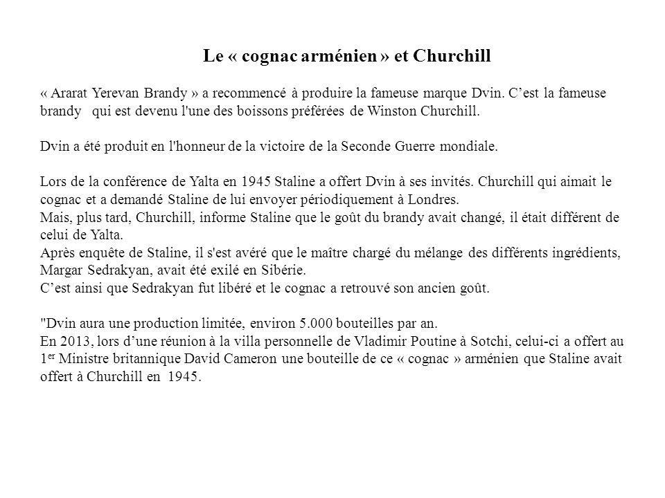 Le « cognac arménien » et Churchill « Ararat Yerevan Brandy » a recommencé à produire la fameuse marque Dvin. C'est la fameuse brandy qui est devenu l