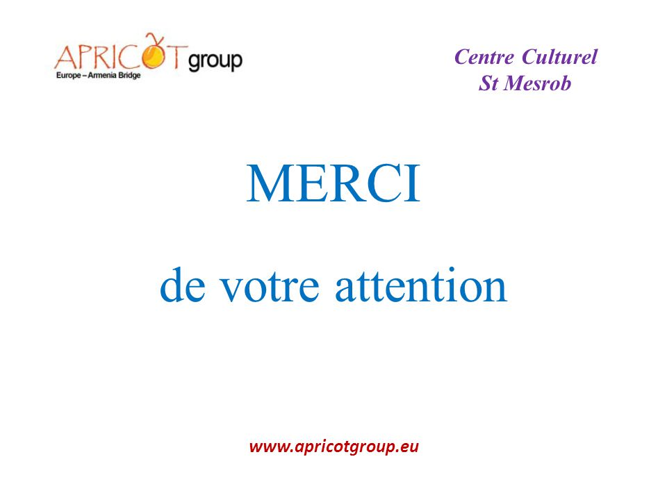 MERCI de votre attention www.apricotgroup.eu Centre Culturel St Mesrob