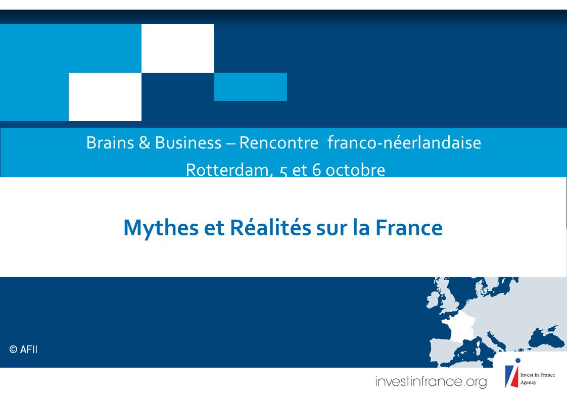 Brains & Business – Rencontre franco-néerlandaise Rotterdam, 5 et 6 octobre Mythes et Réalités sur la France