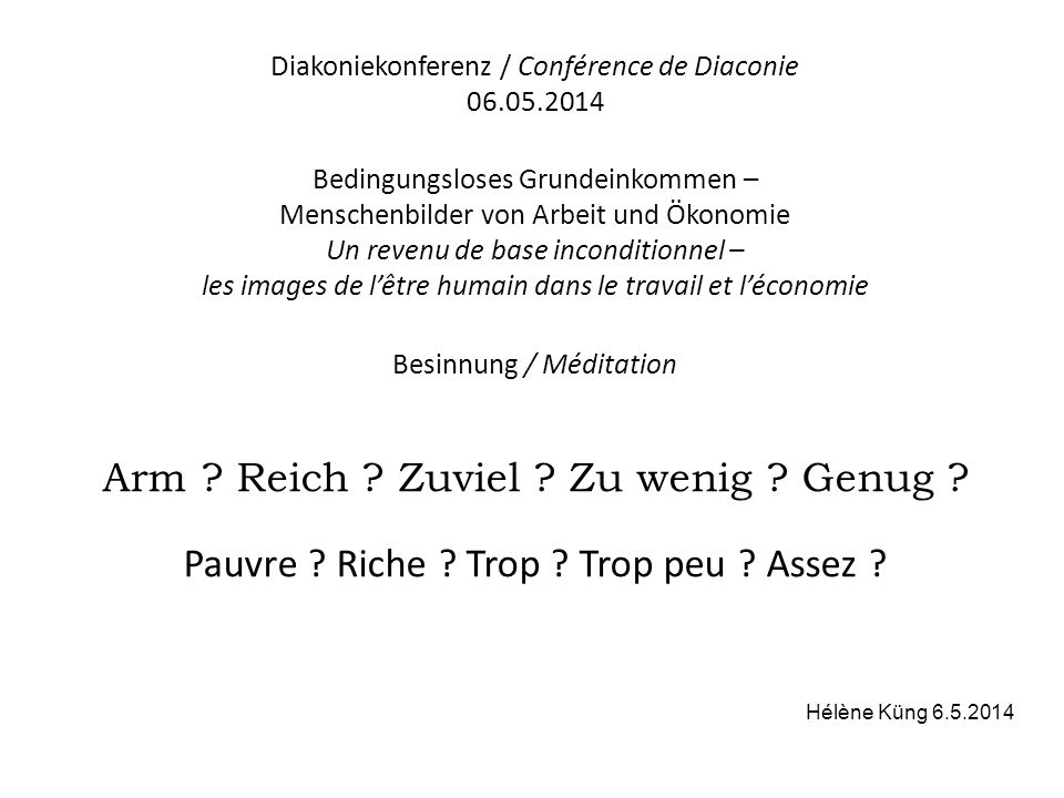 Diakoniekonferenz / Conférence de Diaconie 06.05.2014 Bedingungsloses Grundeinkommen – Menschenbilder von Arbeit und Ökonomie Un revenu de base incond