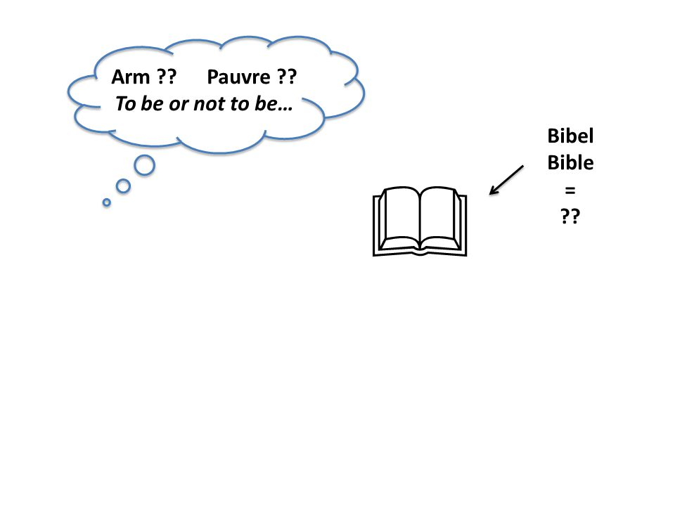  Arm ?.Pauvre ?. To be or not to be… Bibel Bible = ?.