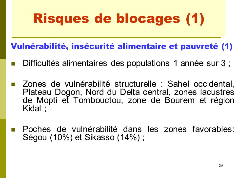 36 Risques de blocages (1) Vulnérabilité, insécurité alimentaire et pauvreté (1) Difficultés alimentaires des populations 1 année sur 3 ; Zones de vul