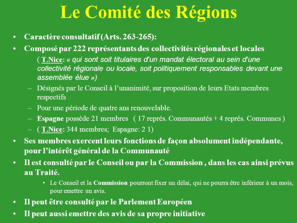 Le Comité des Régions Caractère consultatif (Arts. 263-265): Composé par 222 représentants des collectivités régionales et locales ( T.Nice: « qui son