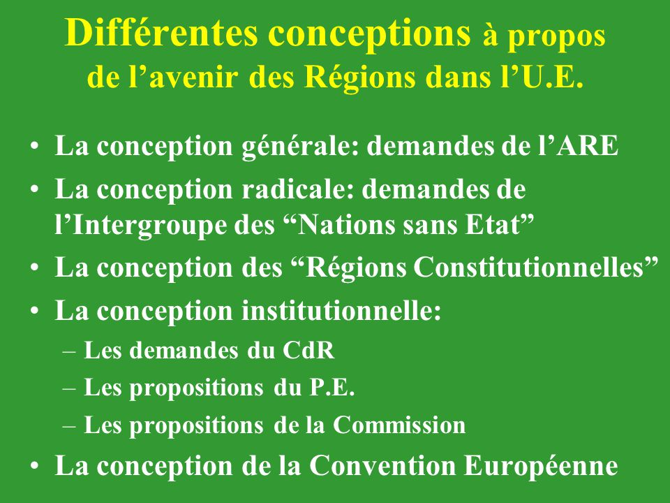 Différentes conceptions à propos de l'avenir des Régions dans l'U.E. La conception générale: demandes de l'ARE La conception radicale: demandes de l'I