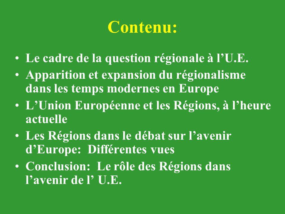 Contenu: Le cadre de la question régionale à l'U.E. Apparition et expansion du régionalisme dans les temps modernes en Europe L'Union Européenne et le