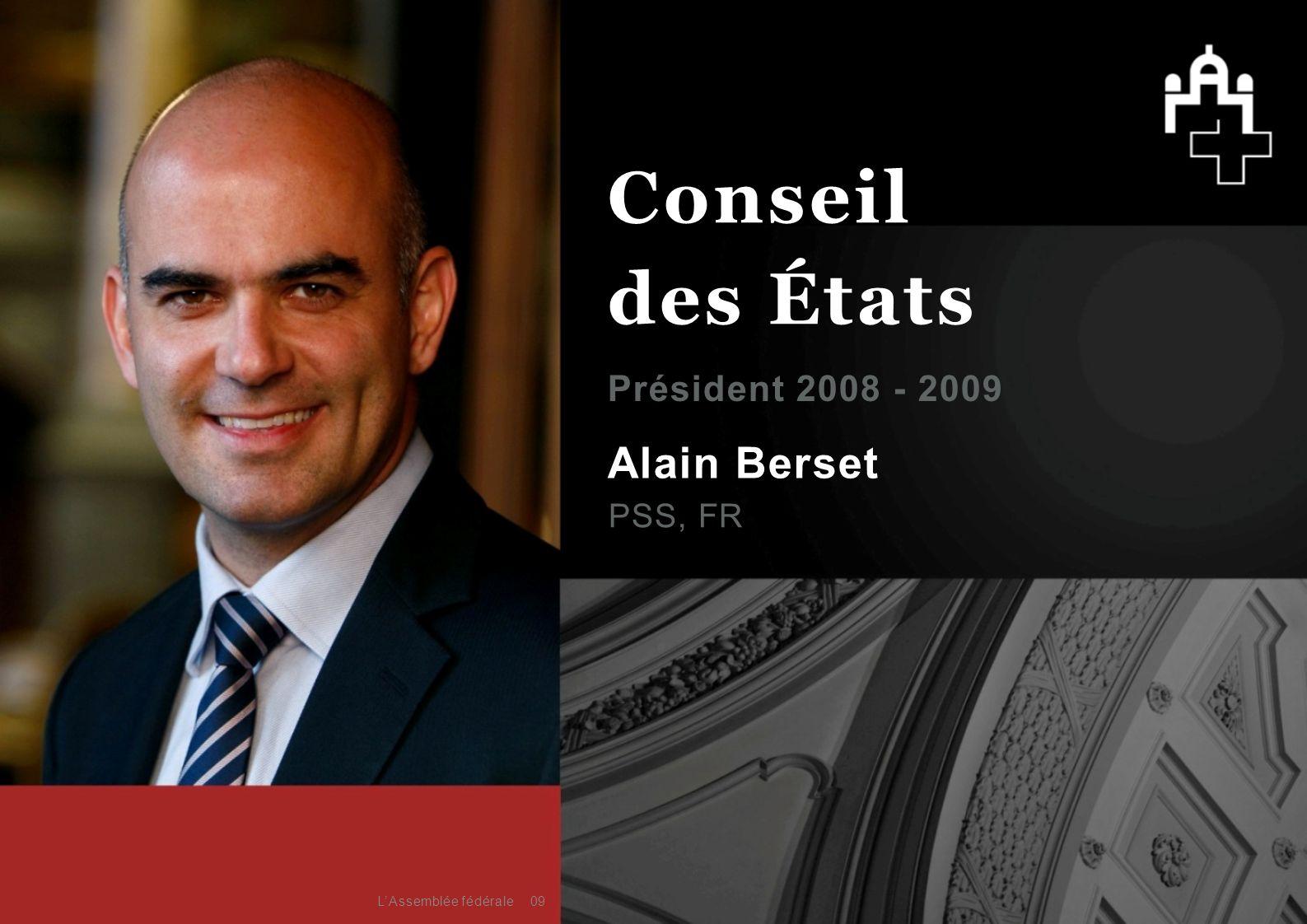 Alain Berset PSS, FR Président 2008 - 2009 09 Conseil des États L'Assemblée fédérale