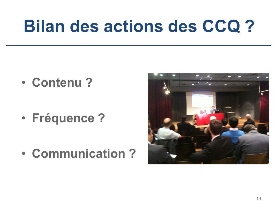 Bilan des actions des CCQ ? Contenu ? Fréquence ? Communication ? 14