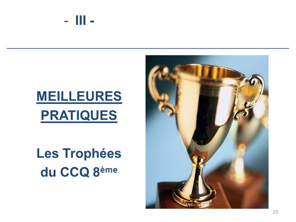 -III - MEILLEURES PRATIQUES Les Trophées du CCQ 8 ème 26