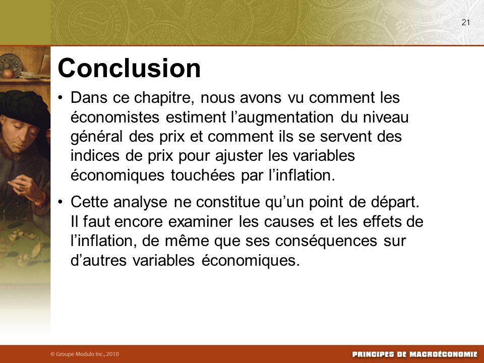 Dans ce chapitre, nous avons vu comment les économistes estiment l'augmentation du niveau général des prix et comment ils se servent des indices de prix pour ajuster les variables économiques touchées par l'inflation.