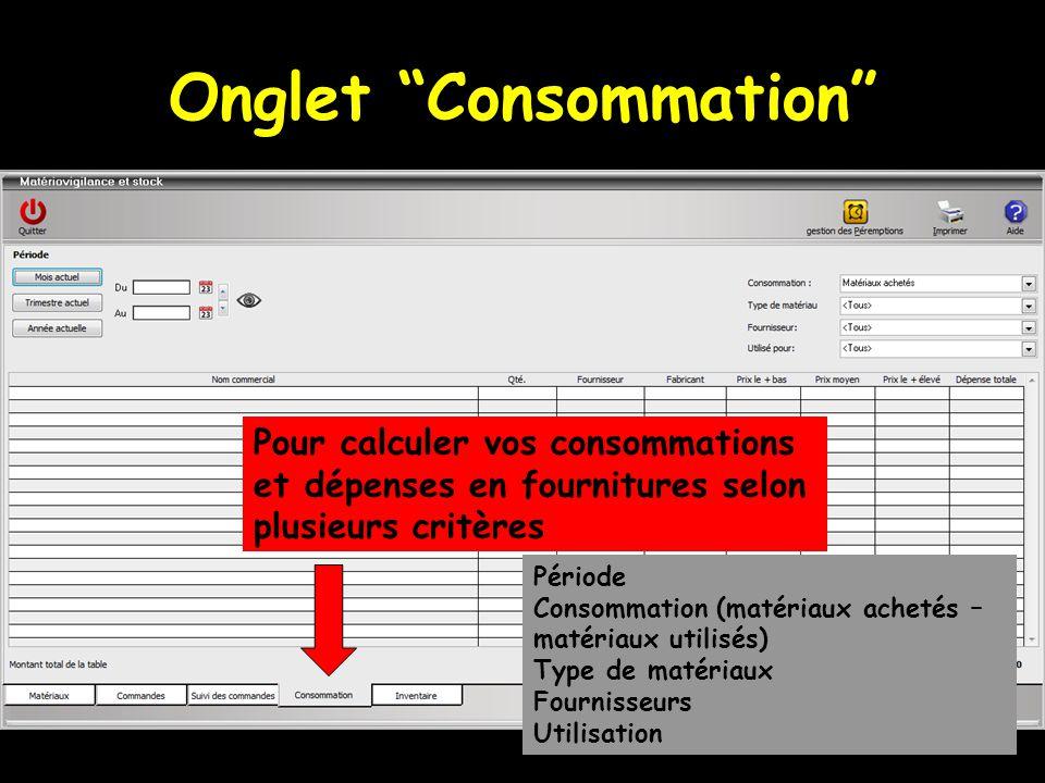Onglet Consommation Pour calculer vos consommations et dépenses en fournitures selon plusieurs critères Période Consommation (matériaux achetés – matériaux utilisés) Type de matériaux Fournisseurs Utilisation