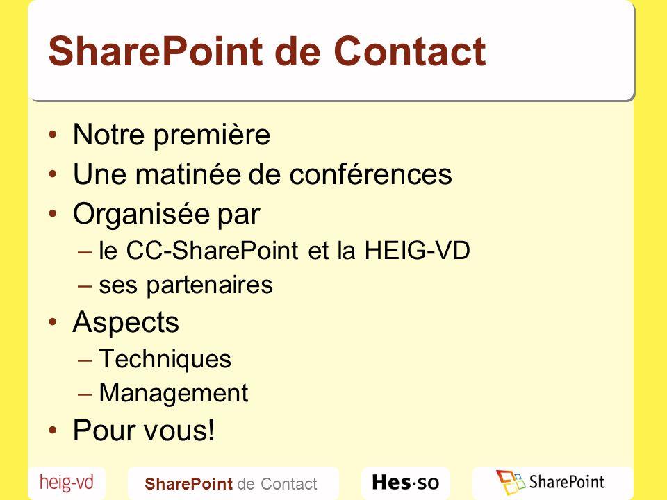 SharePoint de Contact Accueil, « café - croissants » 09:15Introduction - SharePoint de Contact késako?CC-SharePoint 09:30« I have a dream », débuter et réussir un projet avec SharePoint Getronics (Suisse) SA 10:00SharePoint 2010 au service de l intranetGridSoft 10:30Pause 11:00SharePoint au service des RHPragmantic SA 11:30Chercher.