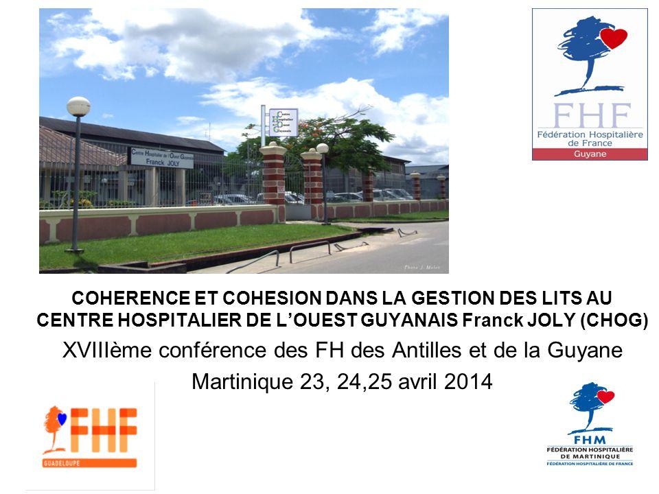 COHERENCE ET COHESION DANS LA GESTION DES LITS AU CENTRE HOSPITALIER DE L'OUEST GUYANAIS Franck JOLY (CHOG) XVIIIème conférence des FH des Antilles et