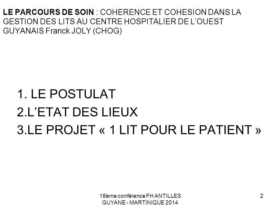 LE PARCOURS DE SOIN : COHERENCE ET COHESION DANS LA GESTION DES LITS AU CENTRE HOSPITALIER DE L'OUEST GUYANAIS Franck JOLY (CHOG) 1. LE POSTULAT 2.L'E