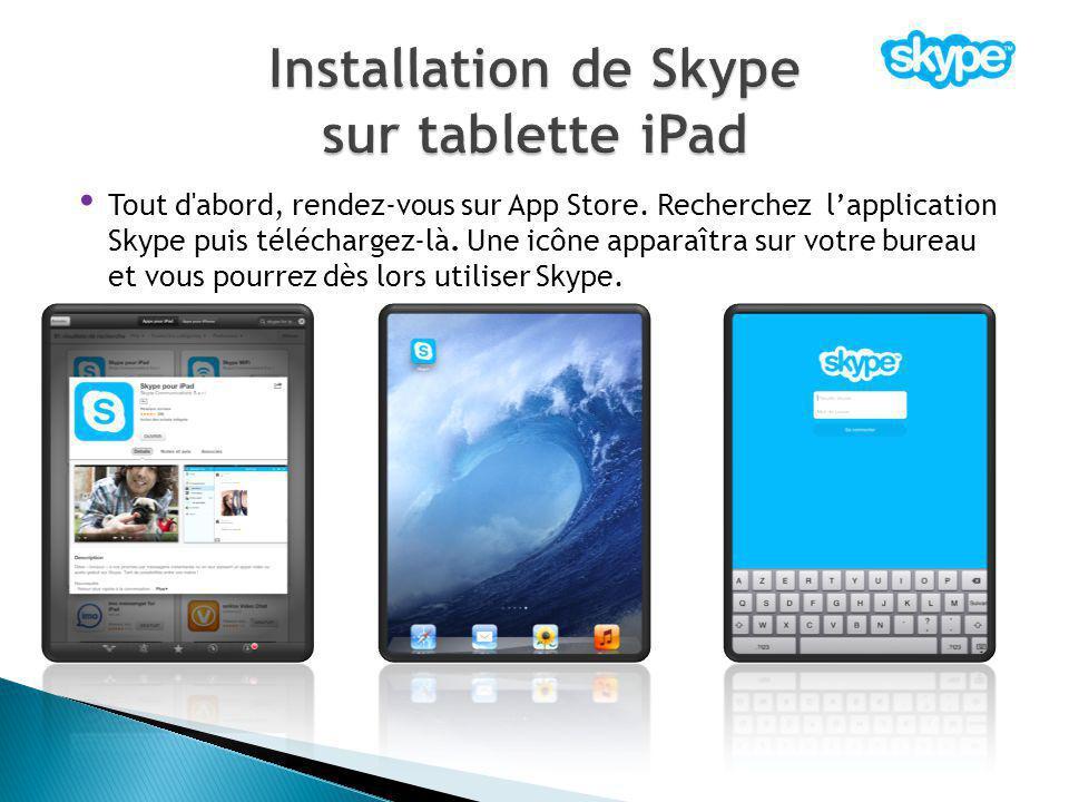 Tout d'abord, rendez-vous sur App Store. Recherchez l'application Skype puis téléchargez-là. Une icône apparaîtra sur votre bureau et vous pourrez dès