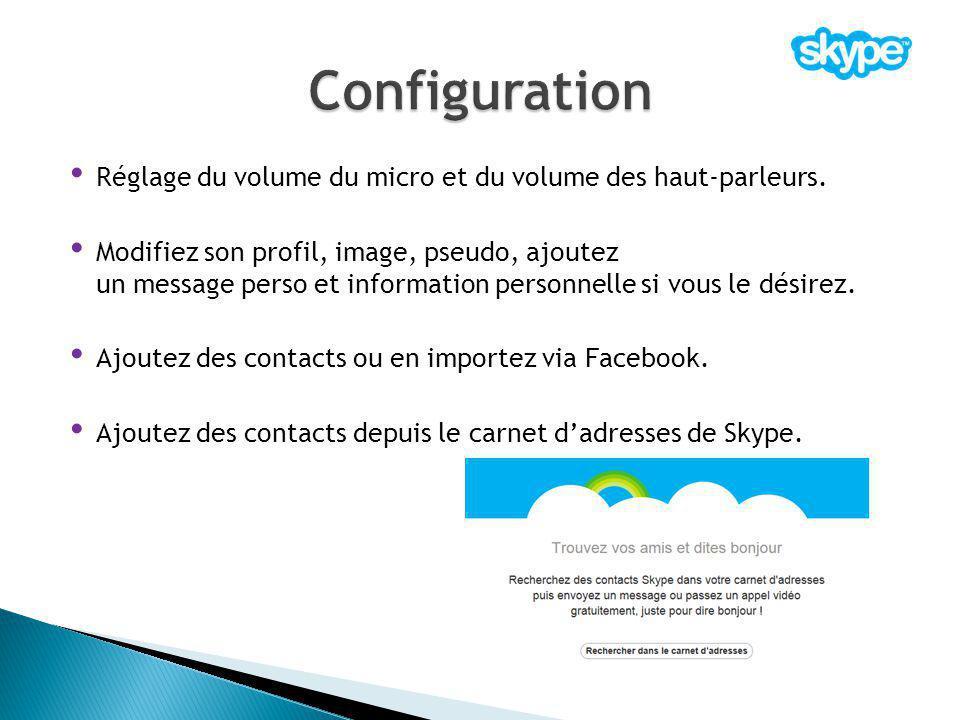 Réglage du volume du micro et du volume des haut-parleurs. Modifiez son profil, image, pseudo, ajoutez un message perso et information personnelle si