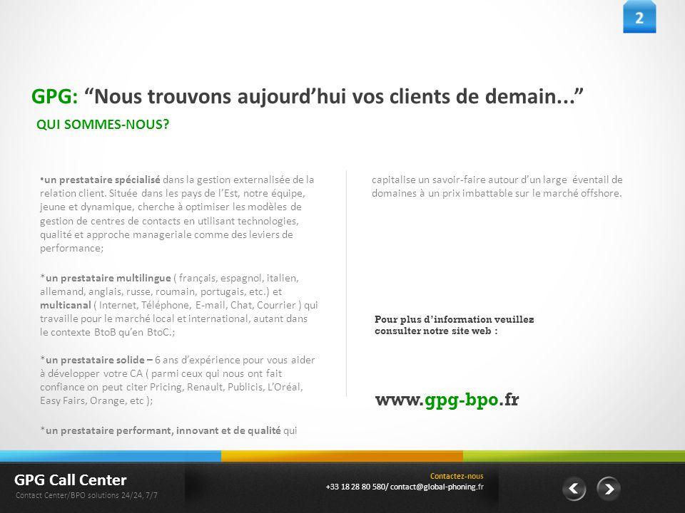 """GPG: """"Nous trouvons aujourd'hui vos clients de demain..."""" QUI SOMMES-NOUS? un prestataire spécialisé dans la gestion externalisée de la relation clien"""