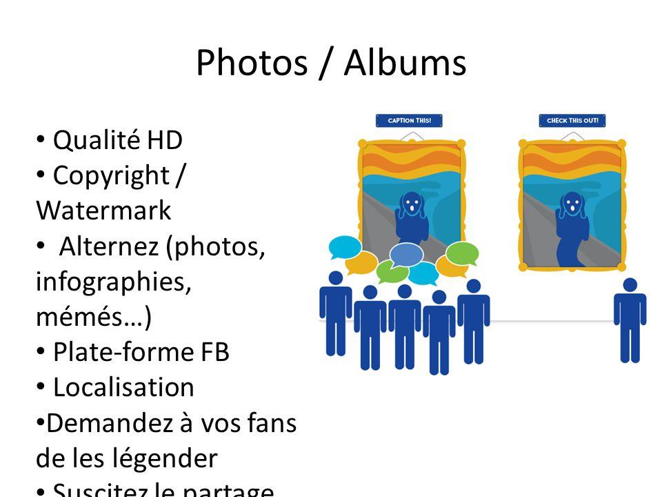 Photos / Albums Qualité HD Copyright / Watermark Alternez (photos, infographies, mémés…) Plate-forme FB Localisation Demandez à vos fans de les légender Suscitez le partage