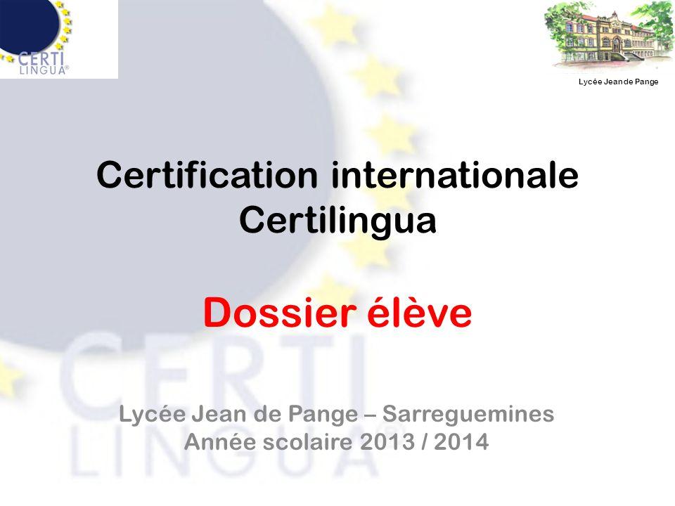 Certification internationale Certilingua Dossier élève Lycée Jean de Pange – Sarreguemines Année scolaire 2013 / 2014 Lycée Jean de Pange