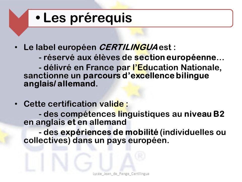 Le label européen CERTILINGUA est : - réservé aux élèves de section européenne… - délivré en France par l'Education Nationale, sanctionne un parcours d'excellence bilingue anglais/ allemand.