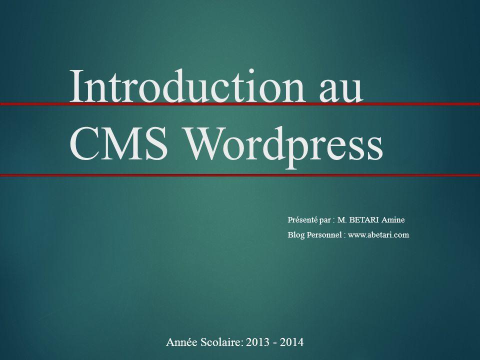 1 Introduction au CMS Wordpress Présenté par : M.