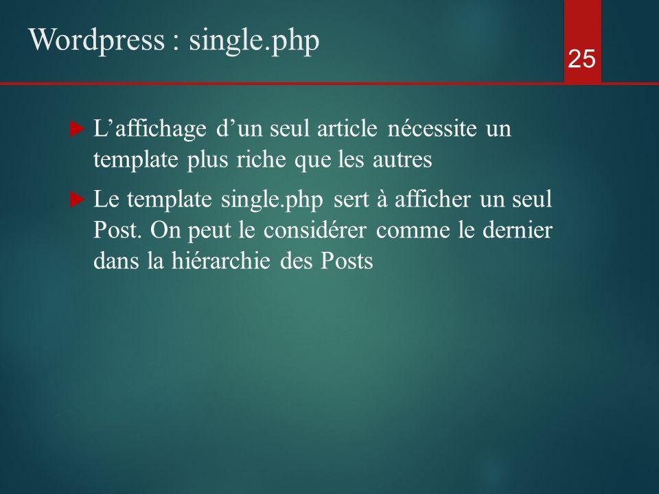  L'affichage d'un seul article nécessite un template plus riche que les autres  Le template single.php sert à afficher un seul Post.