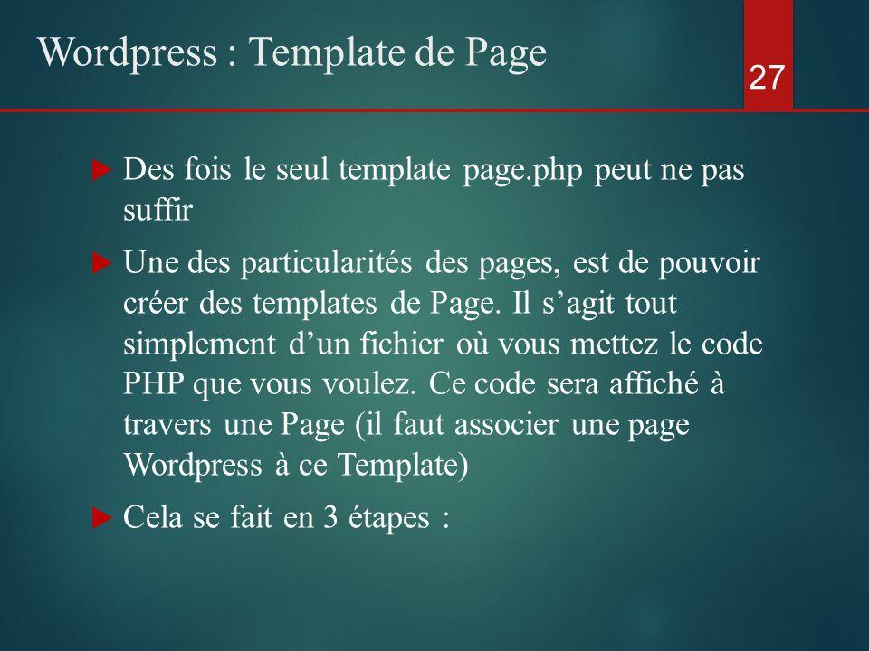  Des fois le seul template page.php peut ne pas suffir  Une des particularités des pages, est de pouvoir créer des templates de Page.