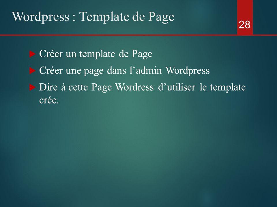  Créer un template de Page  Créer une page dans l'admin Wordpress  Dire à cette Page Wordress d'utiliser le template crée.