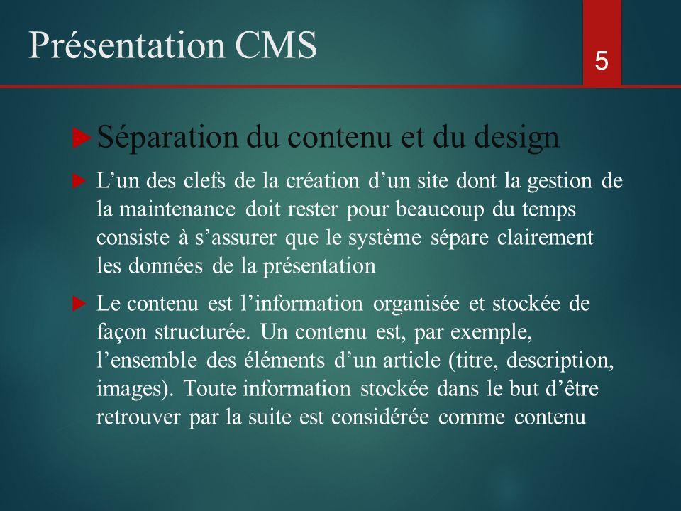  Séparation du contenu et du design  L'un des clefs de la création d'un site dont la gestion de la maintenance doit rester pour beaucoup du temps consiste à s'assurer que le système sépare clairement les données de la présentation  Le contenu est l'information organisée et stockée de façon structurée.