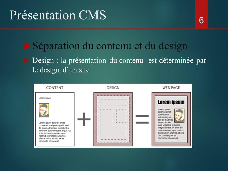  Séparation du contenu et du design  Design : la présentation du contenu est déterminée par le design d'un site 6 Présentation CMS