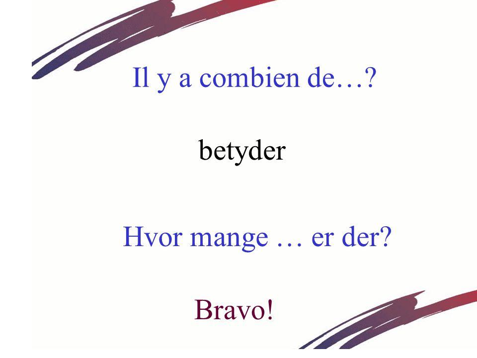 Il y a combien de… betyder Hvor mange … er der Bravo!