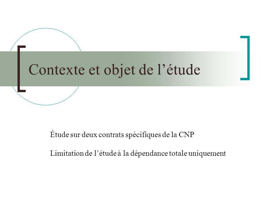 Contexte et objet de l'étude Étude sur deux contrats spécifiques de la CNP Limitation de l'étude à la dépendance totale uniquement