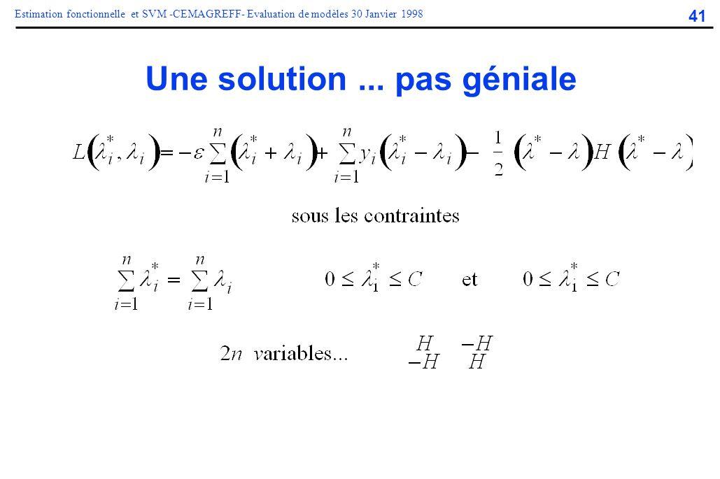 41 Estimation fonctionnelle et SVM -CEMAGREFF- Evaluation de modèles 30 Janvier 1998 Une solution... pas géniale