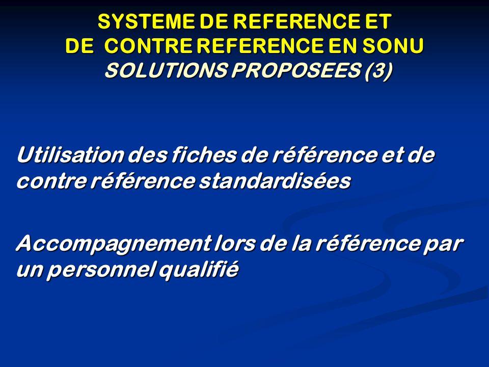 RECOMMANDATIONS POUR UNE EFFICACITE DE LA REFERENCE ET LA CONTRE REFERENCE Impliquer les communautés Impliquer les communautés dans la préparation de la référence, dans le transfert de la patiente aussi bien vers la structure de référence comme vers la structure périphérique et dans le financement du transfert dans la préparation de la référence, dans le transfert de la patiente aussi bien vers la structure de référence comme vers la structure périphérique et dans le financement du transfert S'appuyer sur les collectivités locales pour renforcer le système référence/ contre référence S'appuyer sur les collectivités locales pour renforcer le système référence/ contre référence