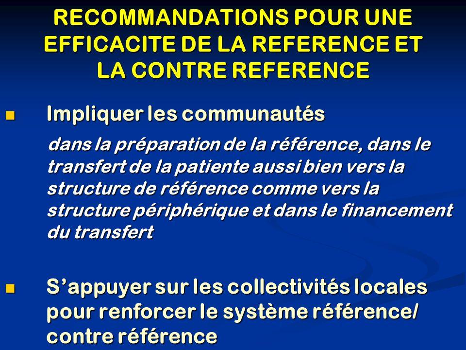 RECOMMANDATIONS POUR UNE EFFICACITE DE LA REFERENCE ET LA CONTRE REFERENCE Impliquer les communautés Impliquer les communautés dans la préparation de