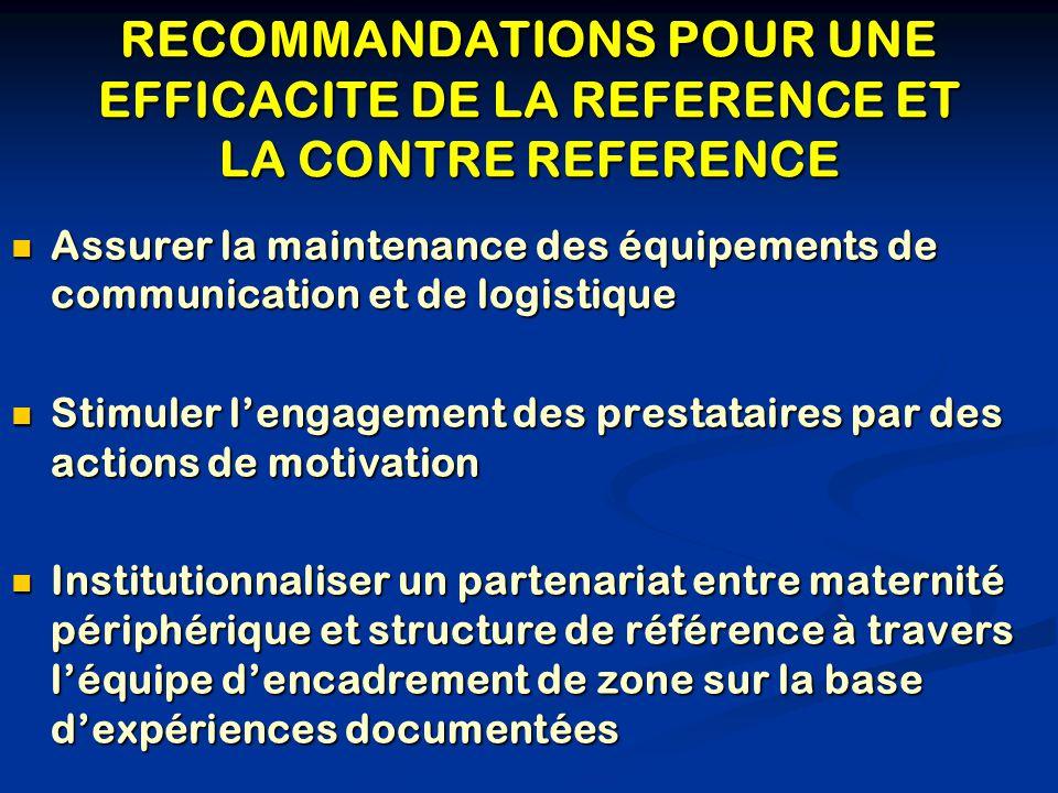 RECOMMANDATIONS POUR UNE EFFICACITE DE LA REFERENCE ET LA CONTRE REFERENCE Assurer la maintenance des équipements de communication et de logistique As