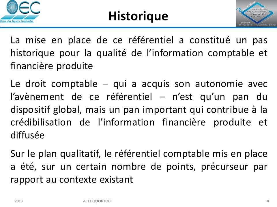 2013 A. EL QUORTOBI4 La mise en place de ce référentiel a constitué un pas historique pour la qualité de l'information comptable et financière produit