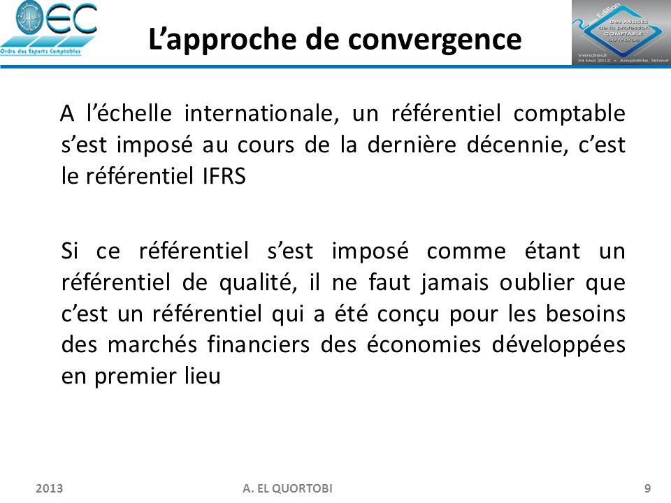 2013 A. EL QUORTOBI9 A l'échelle internationale, un référentiel comptable s'est imposé au cours de la dernière décennie, c'est le référentiel IFRS Si