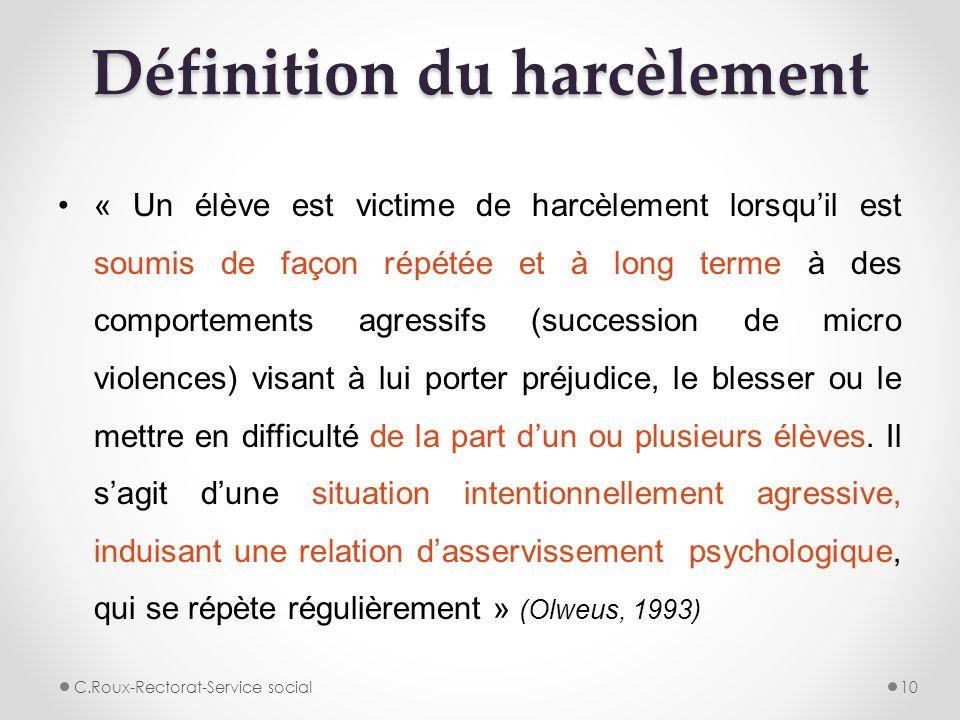 Définition du harcèlement « Un élève est victime de harcèlement lorsqu'il est soumis de façon répétée et à long terme à des comportements agressifs (s