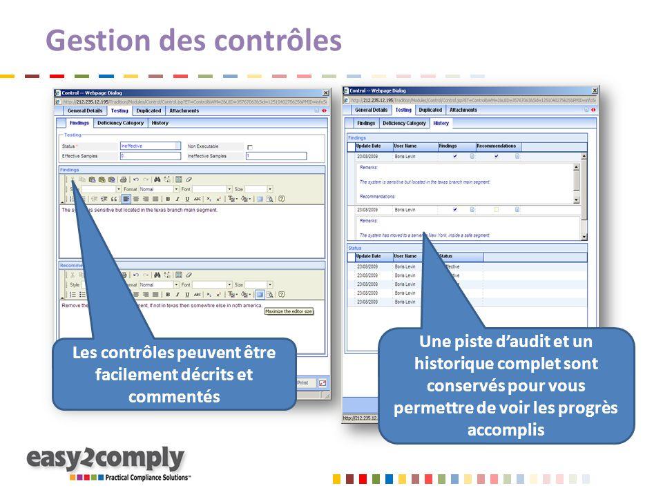 Gestion des contrôles Les contrôles peuvent être facilement décrits et commentés Une piste d'audit et un historique complet sont conservés pour vous permettre de voir les progrès accomplis