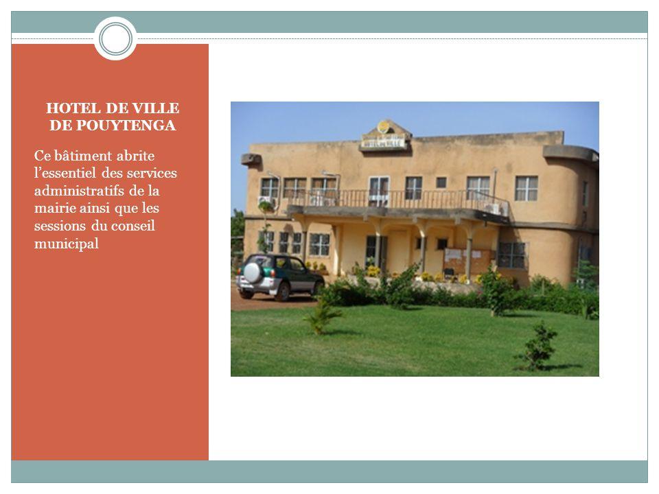 HOTEL DE VILLE DE POUYTENGA Ce bâtiment abrite l'essentiel des services administratifs de la mairie ainsi que les sessions du conseil municipal
