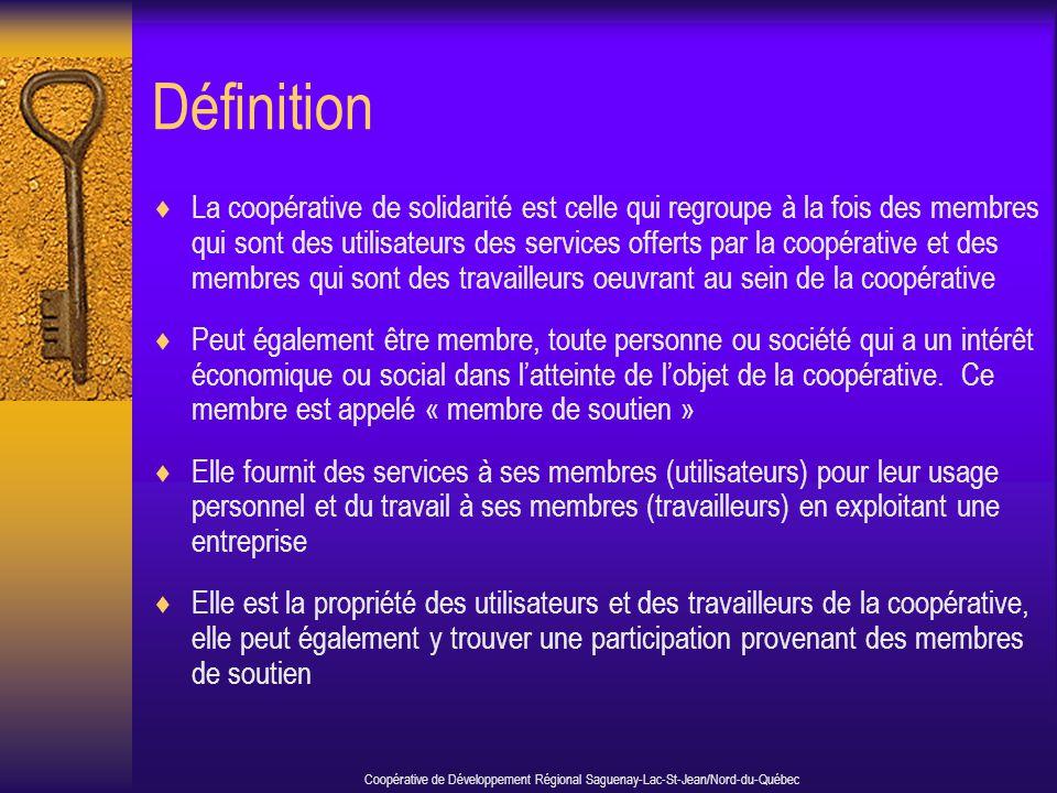 Définition  La coopérative de solidarité est celle qui regroupe à la fois des membres qui sont des utilisateurs des services offerts par la coopérati
