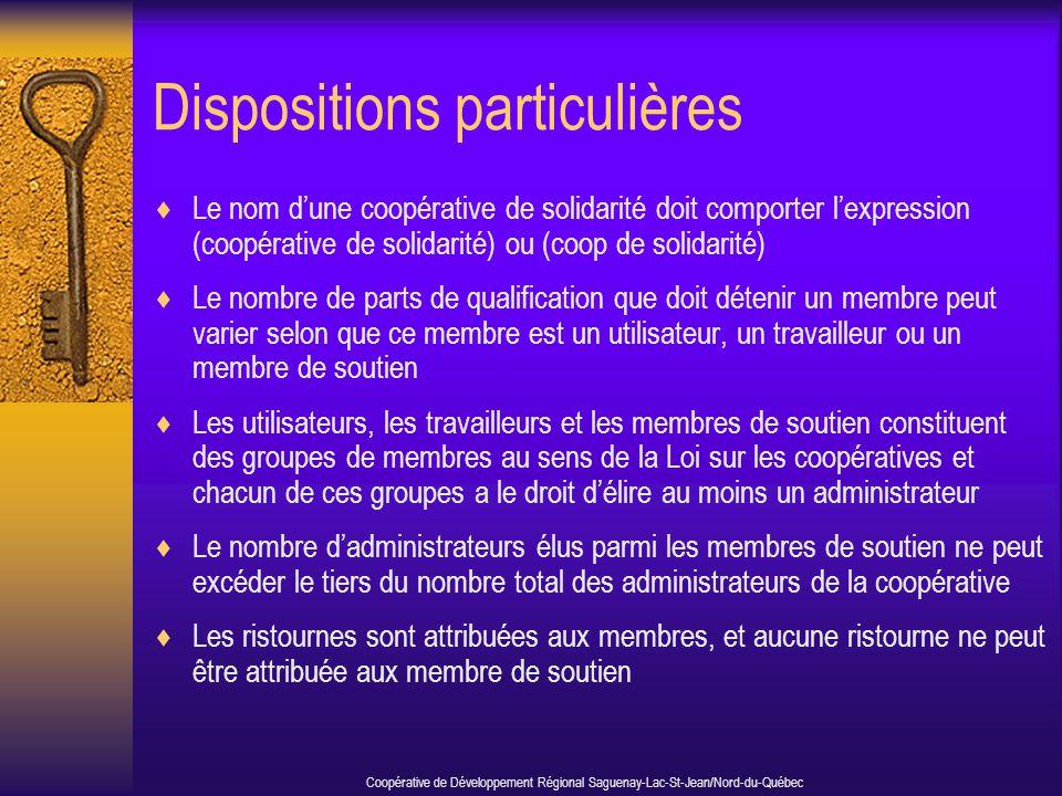 Dispositions particulières  Le nom d'une coopérative de solidarité doit comporter l'expression (coopérative de solidarité) ou (coop de solidarité) 