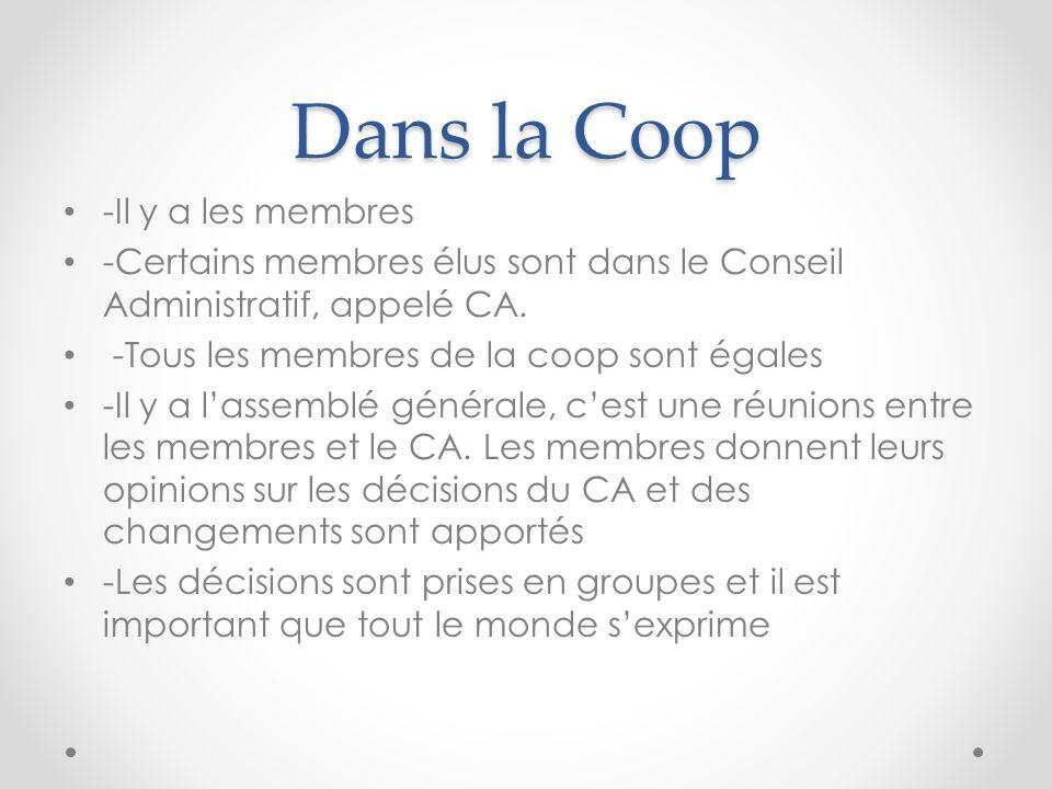 Dans la Coop -Il y a les membres -Certains membres élus sont dans le Conseil Administratif, appelé CA.